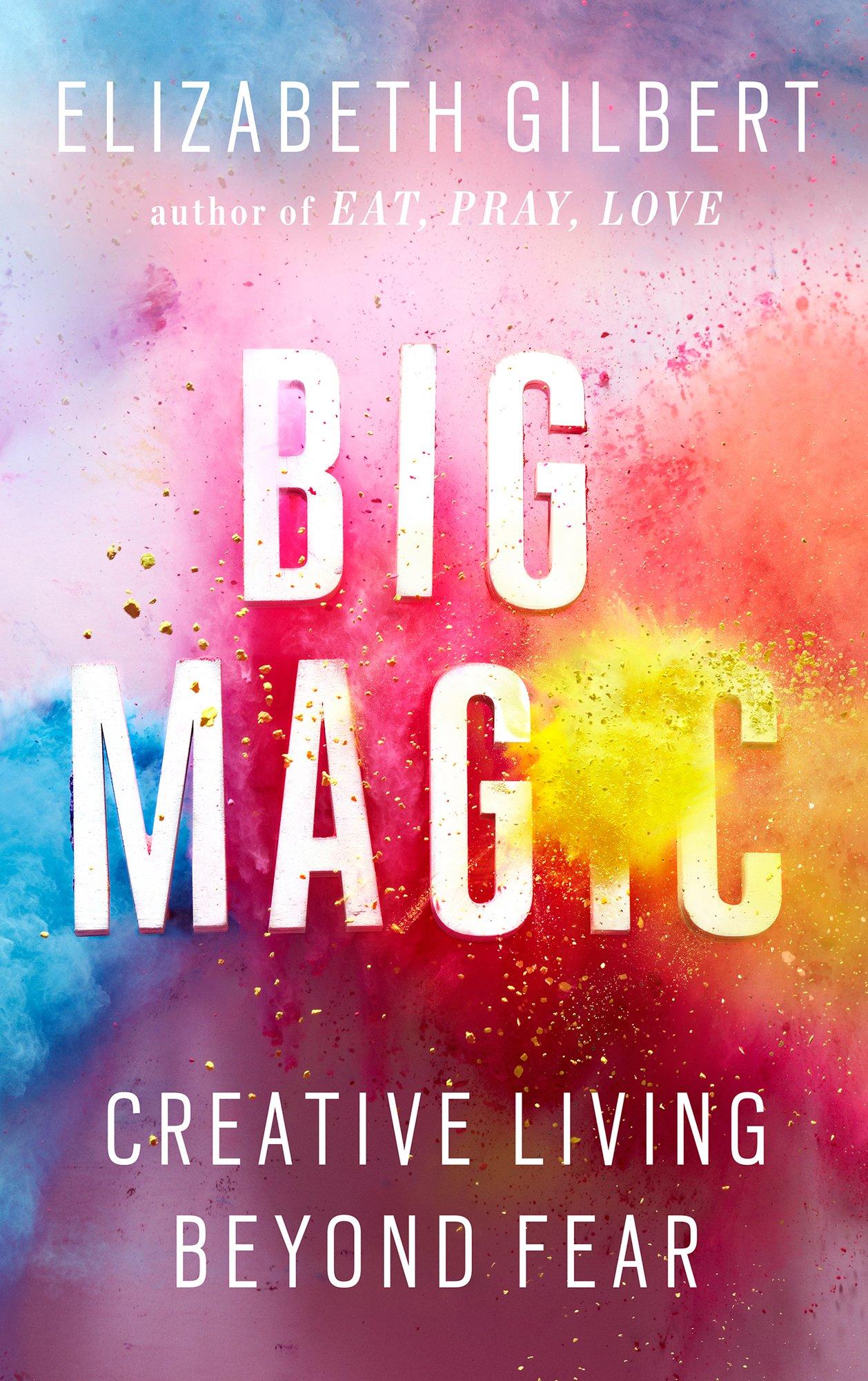 Big Magic by Elizabeth Gilbert